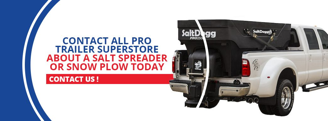 Contact All Pro Trailer Superstore about snow plows and spreaders