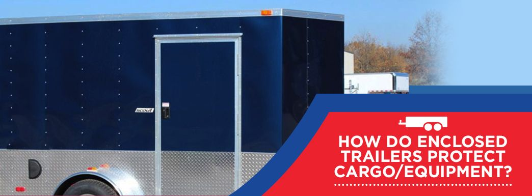 How Do Enclosed Trailers Protect Cargo And Equipment
