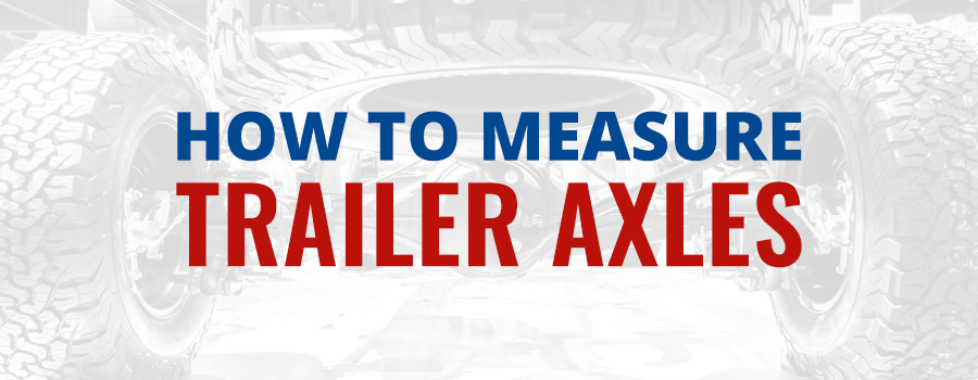 How to Measure Trailer Axles
