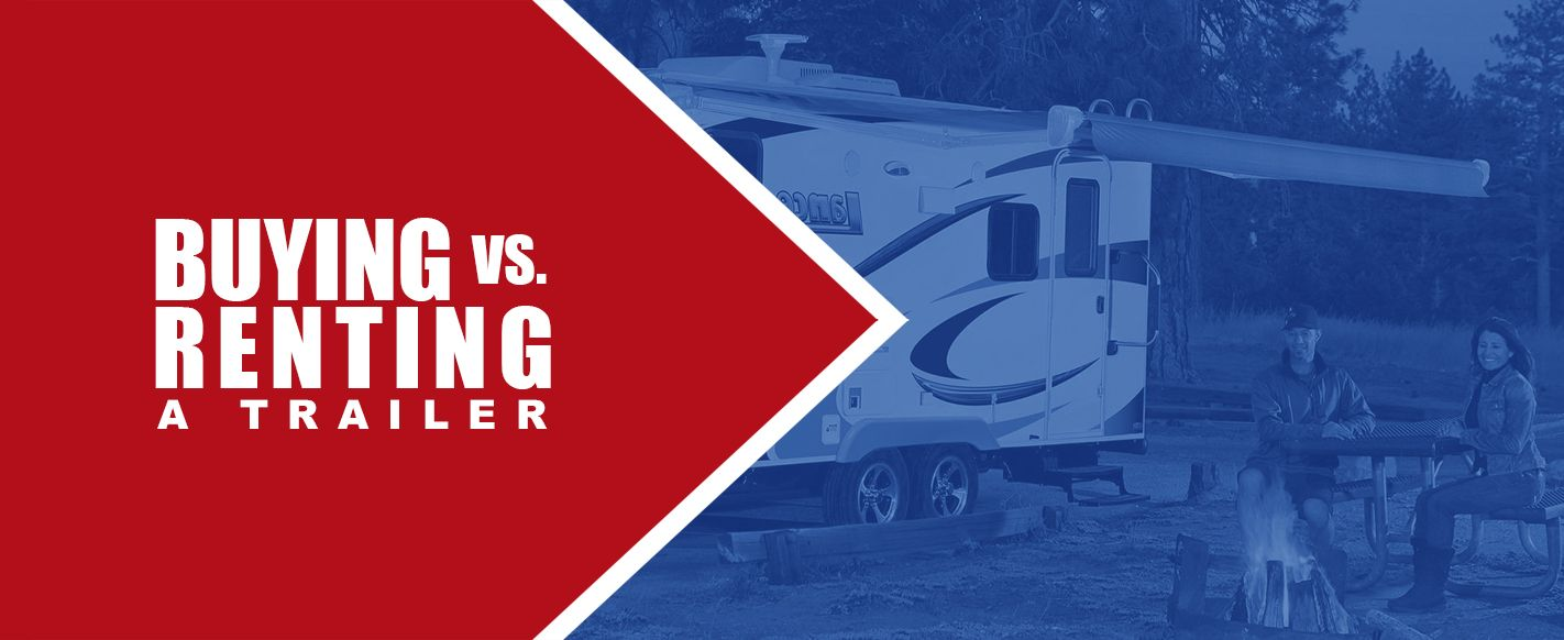 Buying vs. Renting a Trailer