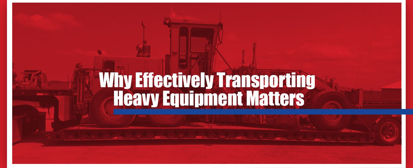why effectively transporting heavy equipment matters