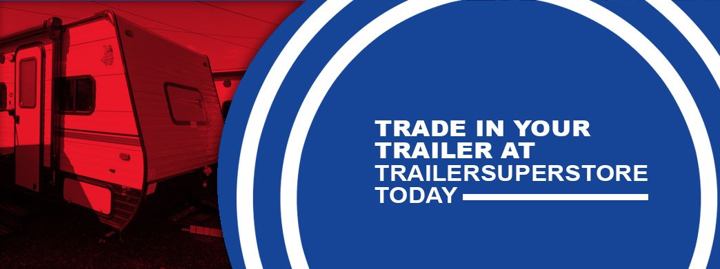 Trade-In Your Trailer at Trailer Superstore