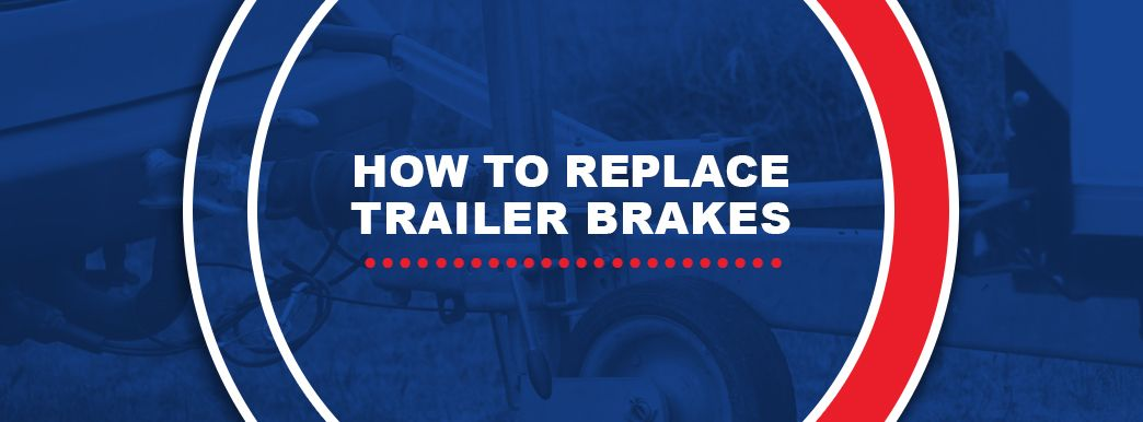 How to Replace Trailer Brakes
