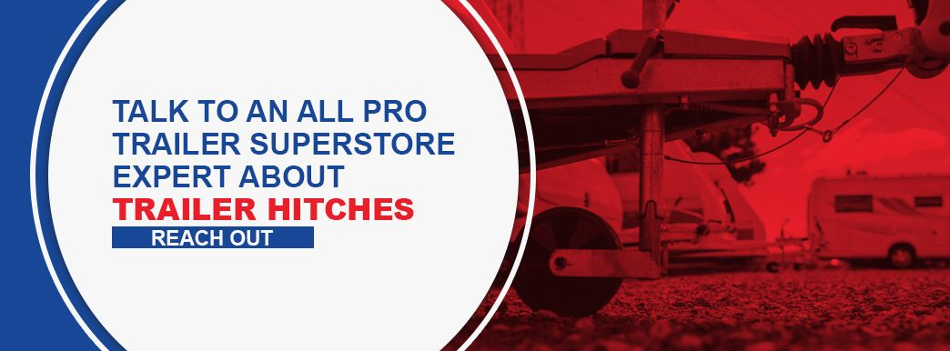 Talk to an All Pro Trailer Superstore Expert About Trailer Hitches